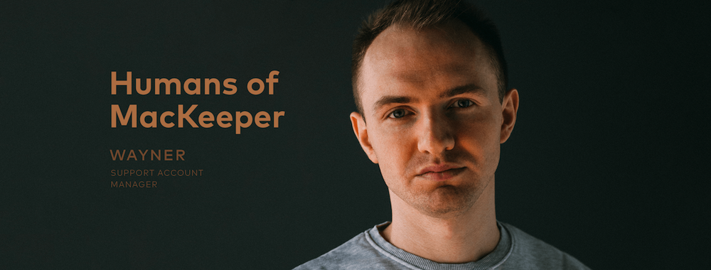 Humans of MacKeeper: Support Account Manager, Wayner