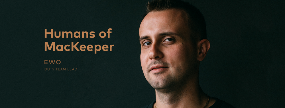 Humans of MacKeeper: Ewo, Duty Team Lead